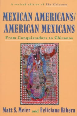 Mexican Americans, American Mexicans: From Conquistadors to Chicanos (Paperback)