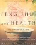 Feng Shui and Health: The Anatomy Of a Home : Using Feng Shui to Disarm Illness, Accelerate Recovery, and Create ... (Paperback)