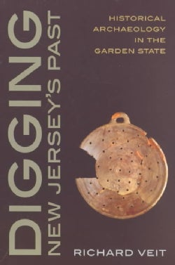 Digging New Jersey's Past: Historical Archaeology in the Garden State (Paperback)