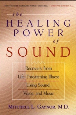 The Healing Power of Sound: Recovery from Life-Threatening Illness Using Sound, Voice, and Music (Paperback)