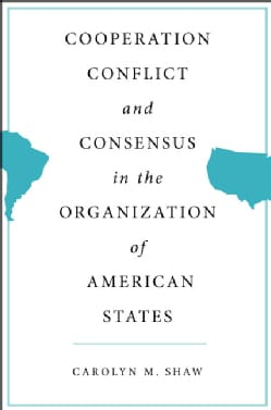 Cooperation, Conflict, and Consensus in the Organization of American States (Hardcover)