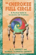 The Cherokee Full Circle: A Practical Guide to Ceremonies and Traditions (Paperback)