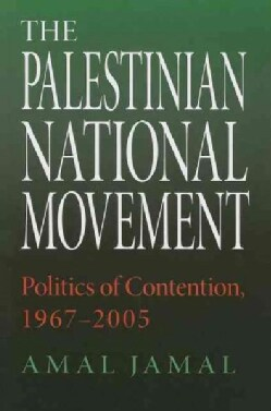 The Palestinian National Movement: Politics Of Contention, 1967-2005 (Paperback)