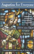 Augustine for Everyone: 101 Questions Answered Imaginatively by Augustine (Paperback)