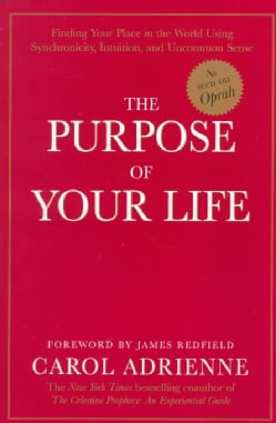 The Purpose of Your Life: Finding Your Place in the World Using Synchronicity, Intuition, and Uncommon Sense (Paperback)