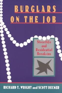 Burglars on the Job: Streetlife and Residential Break-Ins (Paperback)