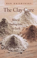 The Clay Cure: Natural Healing from the Earth (Paperback)
