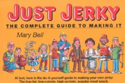 Just Jerky: The Complete Guide to Making It (Paperback)