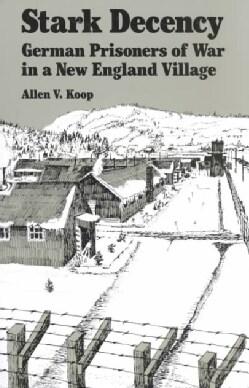 Stark Decency: German Prisoners of War in a New England Village (Paperback)