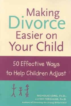 Making Divorce Easier on Your Child: 50 Effective Ways to Help Children Adjust (Paperback)