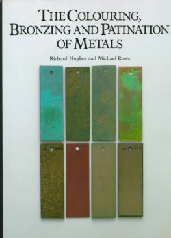 The Colouring, Bronzing, and Patination of Metals: A Manual for the Fine Metalworker and Sculptor : Cast Bronze, ... (Hardcover)