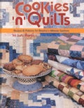 Cookies 'N' Quilts: Recipes and Patterns for America's Ultimate Comforts (Paperback)