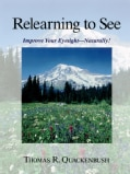 Relearning to See: Improve Your Eyesight - Naturally! (Paperback)