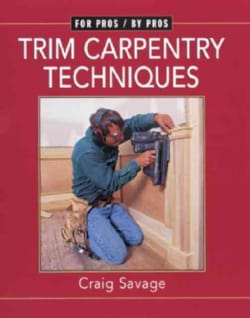 Trim Carpentry Techniques: Installing Doors, Windows, Base and Crown (Paperback)