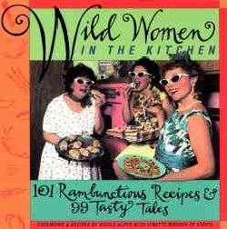 Wild Women in the Kitchen: 101 Rambunctious Recipes & 99 Tasty Tales (Paperback)