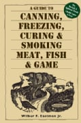 A Guide to Canning, Freezing, Curing & Smoking Meat, Fish & Game (Paperback)