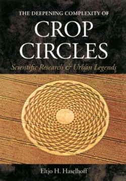 The Deepening Complexity of Crop Circles: Scientific Research & Urban Legends (Paperback)