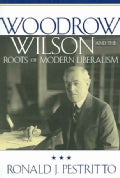 Woodrow Wilson And The Roots Of Modern Liberalism (Paperback)