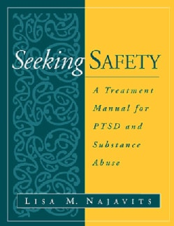 Seeking Safety: A Treatment Manual for Ptsd and Substance Abuse (Paperback)