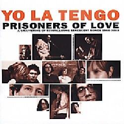 Yo La Tengo - Prisoners Of Love: A Smattering Of Scintillating Senescent Songs 1985-2003