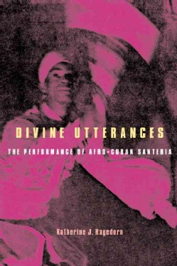 Divine Utterances: The Performance of Afro-Cuban Santeria
