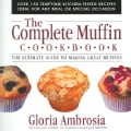 The Complete Muffin Cookbook: The Ultimate Guide To Making Great Muffins (Paperback)