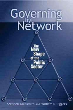 Governing by Network: The New Shape of the Public Sector (Paperback)