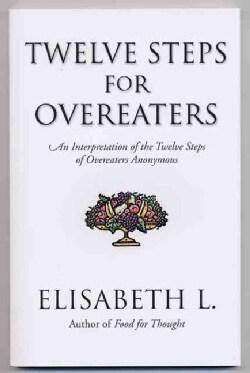 Twelve Steps for Overeaters: An Interpretation of the Twelve Steps of Overeaters Anonymous (Paperback)