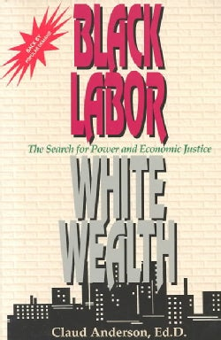 Black Labor, White Wealth: The Search for Power and Economic Justice (Paperback)