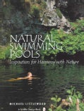 Natural Swimming Pools: Inspiration For Harmony With Nature (Hardcover)