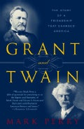 Grant And Twain: The Story Of An American Friendship (Paperback)