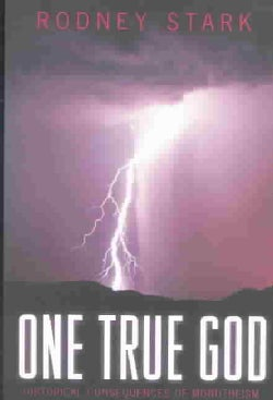 One True God: Historical Consequences of Monotheism (Paperback)