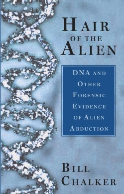 Hair Of The Alien: Dna And Other Forensic Evidence For Alien Abductions (Paperback)