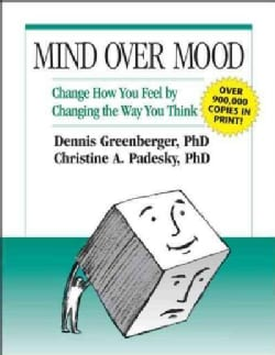Mind over Mood: Change How You Feel by Changing the Way You Think (Paperback)