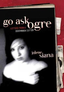 Go Ask Ogre: Letters From A Deathrock Cutter (Paperback)