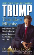 Trump: Think Like A Billionaire : Everything You Need To Know About Success, Real Estate, And Life (Paperback)