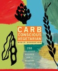 Carb Conscious Vegetarian: 150 Delicious Recipes For Healthy Lifestyle (Paperback)