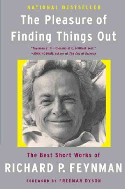 The Pleasure Of Finding Things Out: The Best Short Works of Richard P. Feynman (Paperback)