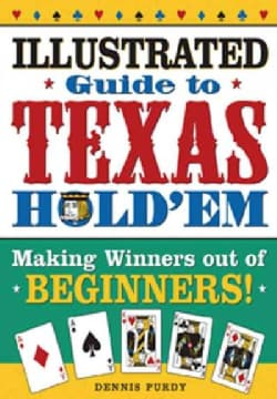 The Illustrated Guide To Texas Hold Em: Making Winners Out Of Beginners and Advanced Players! (Paperback)
