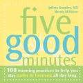 Five Good Minutes: 100 Morning Practices To Help You Stay Calm & Focused All Day Long (Paperback)