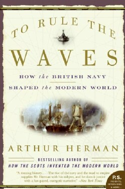 To Rule The Waves: How The British Navy Shaped The Modern World (Paperback)