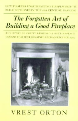 The Forgotten Art Of Building A Good Fireplace: The Story of Sir Benjamin Thompson, Count Rumford, an American Ge... (Paperback)