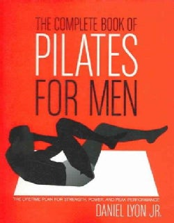 The Complete Book Of Pilates For Men: The Lifetime Plan For Strength, Power, and Peak Performance (Paperback)