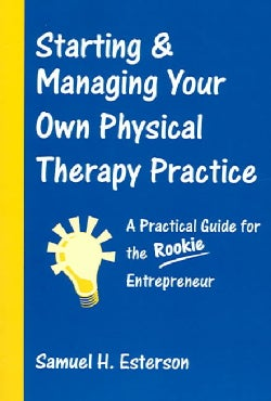 Starting & Managing Your Own Physical Therapy Practice: A Practical Guide for the Rookie Entrepreneur (Paperback)