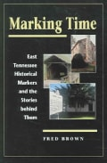 Marking Time: East Tennessee Historical Markers And The Stories Behind Them (Paperback)