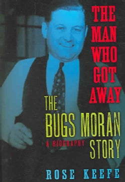 The Man Who Got Away: The Bugs Moran Story (Hardcover)