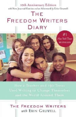 The Freedom Writers Diary: How a Teacher and 150 Teens Used Writing to Change Themselves and the World Around Them (Paperback)