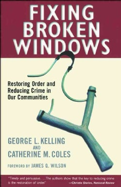 Fixing Broken Windows: Restoring Order and Reducing Crime in Our Communities (Paperback)