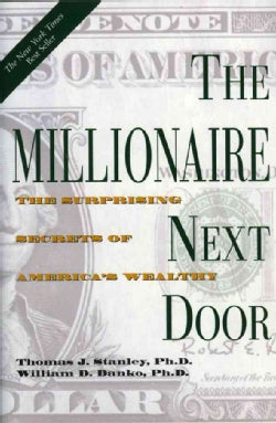 The Millionaire Next Door: The Surprising Secrets of America's Wealthy (Hardcover)
