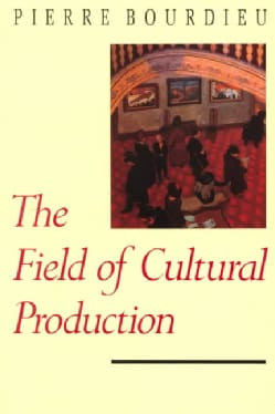 The Field of Cultural Production: Essays on Art and Literature (Paperback)